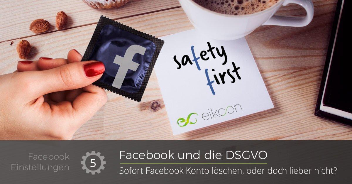 """Frau hält blaues Kondom mit Facebook F, am Tisch liegt ein Zettel mit """"Safety First"""" und eikoon Aufschrift - Beschriftung """"Facebook und die DSGVO"""" darunter """"Sofort Facebook Konto löschen, oder doch lieber nicht?"""""""