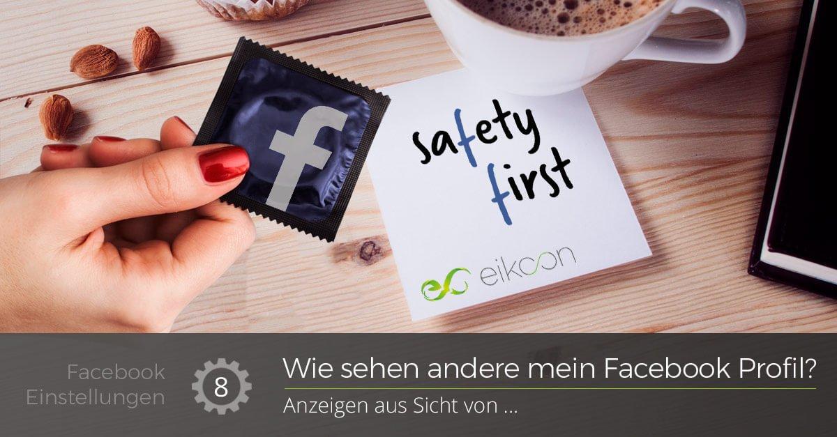 """Frau hält blaues Kondom mit Facebook F, am Tisch liegt ein Zettel mit """"Safety First"""" und eikoon Aufschrift - Beschriftung """"Wie sehen andere mein Facebook Profil?"""" daruter """"Anzeigen aus Sicht von..."""""""